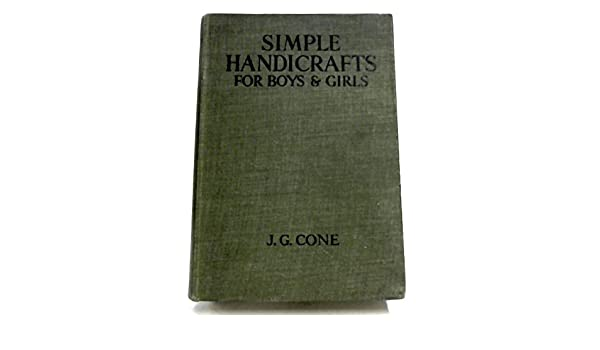 Simple Handicrafts For Boys And Girls J G Cone Amazon Com Books