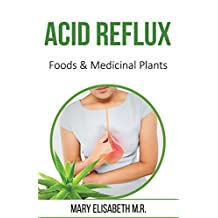 ACID REFLUX. Foods and Medicinal Plants: Juices and Smoothies, Herbal Medicine and  other Natural Remedies for reflux