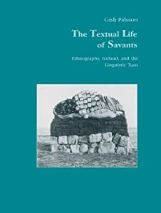The Textual Life of Savants: Ethnography, Iceland, and the Linguistic Turn (Studies in Anthropology and History Book 18)