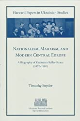 Nationalism, Marxism, and Modern Central Europe: A Biography of Kazimierz Kelles-Krauz (1872-1905)