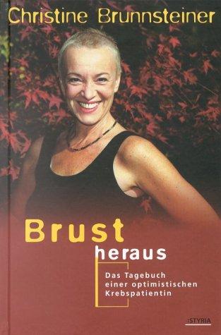 Brust heraus: Das Tagebuch einer optimistischen Krebspatientin
