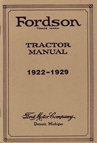 Read Online FORDSON TRACTOR OWNERS INSTRUCTION & OPERATING MANUAL For 1922, 1923, 1924, 1925, 1926, 1927, 1928 & 1929 Model Years - USERS GUIDE ebook