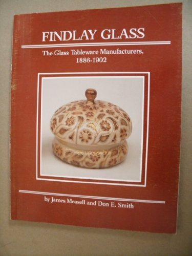 Findlay Glass: The Glass Tableware Manufacturers, 1886-1902 by James Measell (1986-06-03) - Exclusive Tableware