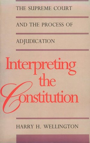Interpreting the Constitution: The Supreme Court and the Process of Adjudication (Yale Contemporary Law Series)