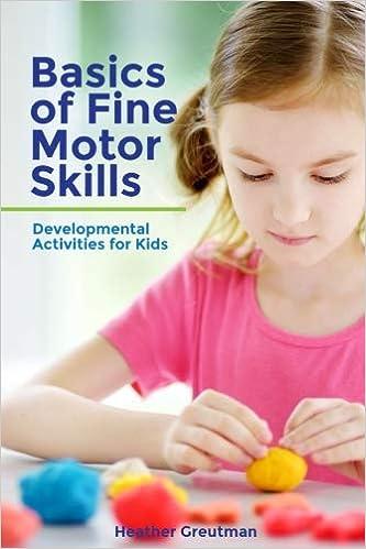 Basics of Fine Motor Skills: Developmental Activities for Kids - Original PDF