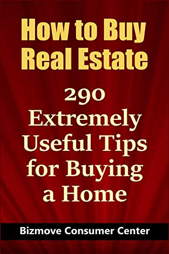 How to Buy Real Estate: 290 Extremely Useful Tips for Buying a Home Bizmove Consumer Center