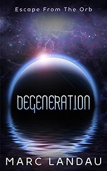 Degeneration: Escape From The Orb by [Landau, Marc]