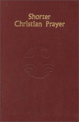 Shorter Christian Prayer: The Four-Week Psalter of the Liturgy of the Hours Containing Morning Prayer and Evening Prayer