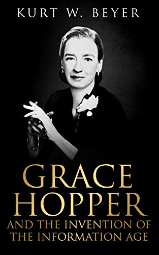 (Grace Hopper and the Invention of the Information Age (Lemelson Center Studies in Invention and Innovation series Book)