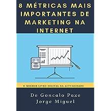 8 Metricas mais importantes de marketing na internet: Conheça ja as 8 Metricas para o sucesso no Marketing na Internet (Portuguese Edition)