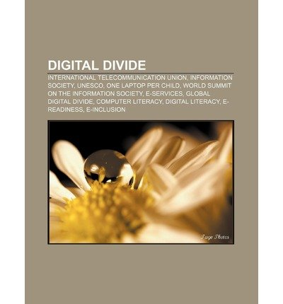 { [ DIGITAL DIVIDE: INTERNATIONAL TELECOMMUNICATION UNION, INFORMATION SOCIETY, UNESCO, ONE LAPTOP PER CHILD ] } Source Wikipedia ( AUTHOR ) Sep-04-2011 Paperback