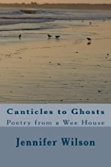 Canticles to Ghosts: Poetry from a Wee House Paperback