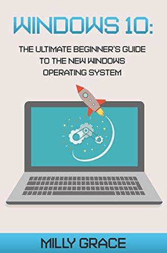 - Windows 10: The Ultimate Beginners Guide To The New Windows Operating System