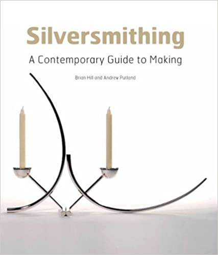 Silversmithing - A Contemporary Guide to Making By Brian Hill