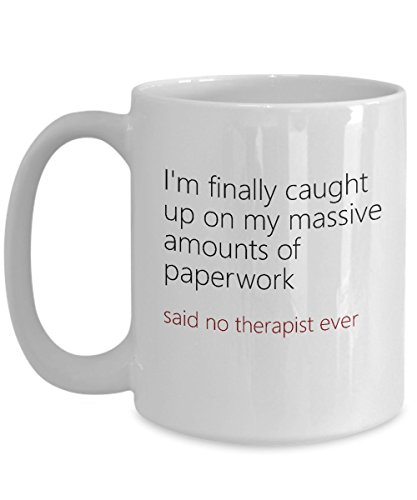 Psychologist Coffee Mug - Funny Ceramic Gift for Therapists- I'm finally caught up on my massive amounts of paperwork - Birthday Gift for Him or Her