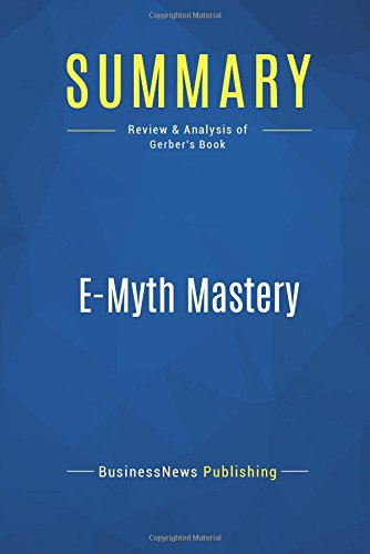 Download Summary: E-Myth Mastery: Review and Analysis of Gerber's Book ebook