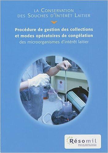 Lire La Conservation des souches d'intérêt laitier : Procédure de gestion des collections et modes opératoires de congélation des microorganismes d'intérêt laitier pdf