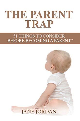 The Parent Trap: 51 Things to Consider Before Becoming a Parent (51 Things to Consider Before Becoming a... Book 1)