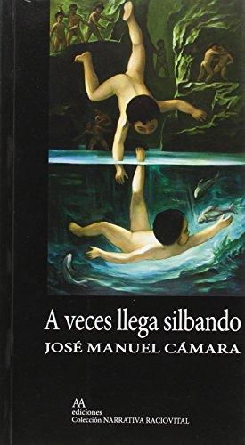 A Veces Llega Silbando Jose Manuel Camara Saez