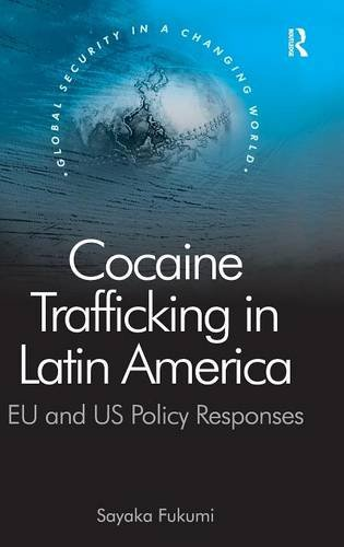 Cocaine Trafficking in Latin America: EU and US Policy Responses (Global Security in a Changing World)