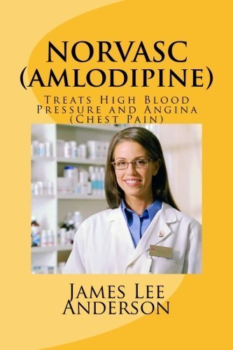 Norvasc  Amlodipine   Treats High Blood Pressure And Angina  Chest Pain  By James Lee Anderson  2015 05 02