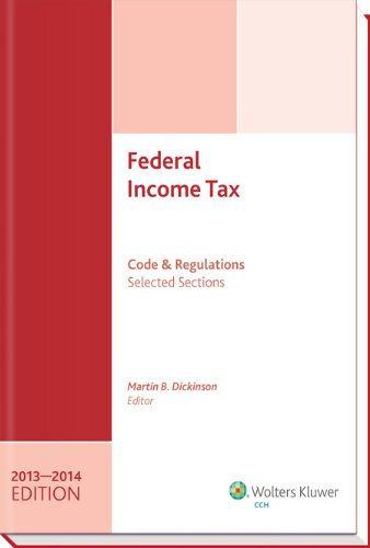 Federal Income Tax: Code and Regulations--Selected Sections (2013-2014) -  Dickinson, Martin B., Teacher's Edition, Paperback