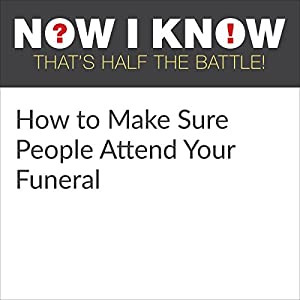 How to Make Sure People Attend Your Funeral