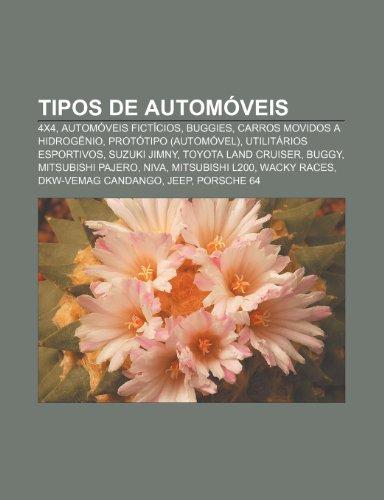 Tipos de Automoveis: 4x4, Automoveis Ficticios, Buggies, Carros Movidos a Hidrogenio, Prototipo (Automovel), Utilitarios...