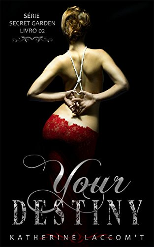 Your Destiny (Secret Garden - Livro 2)
