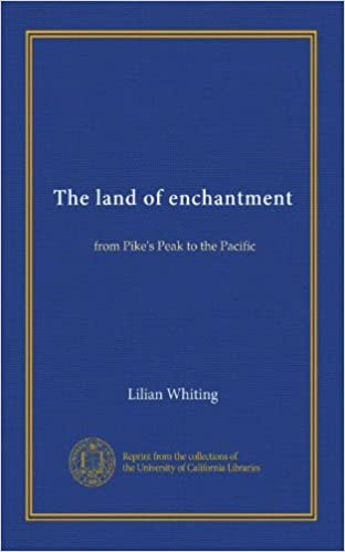 Gratis e-bøger download til ipad The land of enchantment: from Pike's Peak to the Pacific ePub