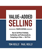 Value-Added Selling (Fourth Edition): How to Sell More Profitably, Confidently, and Professionally by Competing on Value - Not Price