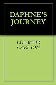 Amazon.com: DAPHNE'S JOURNEY eBook: LEE WEIR CARLSON