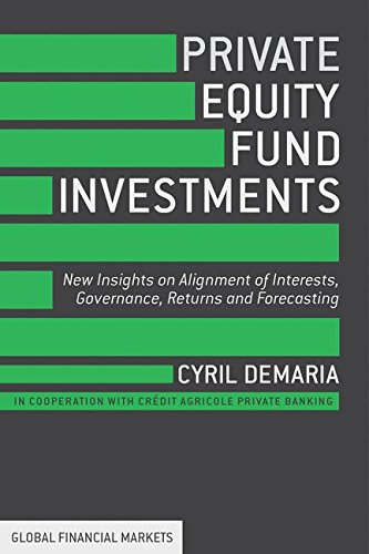 Private Equity Fund Investments: New Insights on Alignment of Interests, Governance, Returns and Forecasting (Global Financial Markets) by Cyril Demaria
