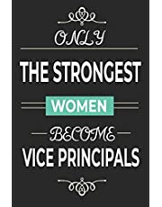 Only the Strongest Women Become Vice Principals: Lined notebook school vice principal present for women, vice principal retirement gift idea, assistant principal quotes journal