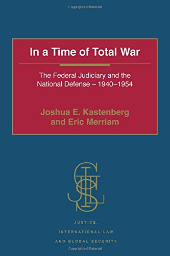 In A Time Of Total War: The Federal Judiciary And The National Defense - 1940-1954 (Justice, International Law And Global Security)