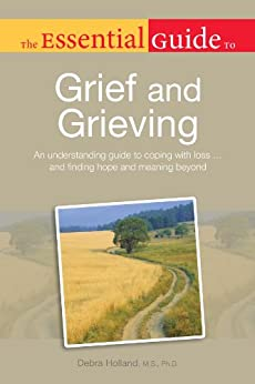 The Essential Guide to Grief and Grieving by [Holland, M.S., Ph.D, Debra]