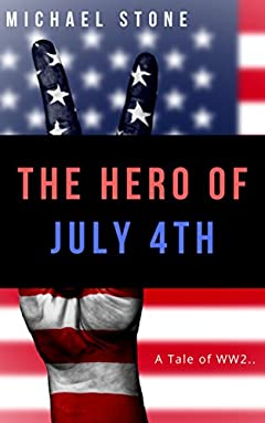 The Hero of July 4th: A Tale of WWII