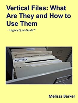 Vertical Files: What Are They and How to Use Them by [Barker, Melissa]