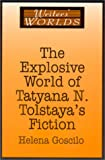 The Explosive World of Tatyana N. Tolstaya's Fiction, Goscilo, Helena, 1563248581