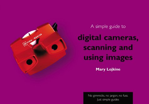 Download A Simple Guide to Digital Cameras, Scanning and Using Images (Simple Guides) PDF