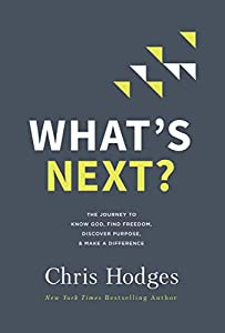 What's Next?: The Journey to Know God, Find Freedom, Discover Purpose, and Make a Difference