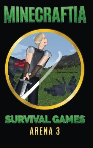 Minecraftia: Survival Games Arena 3 (Minecraft Hunger Games, Band 3)