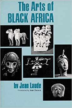 The Arts of Black Africa (African Studies Center, UCLA)