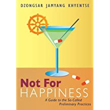 Not for Happiness: A Guide to the So-Called Preliminary Practices by Dzongsar Jamyang Khyentse (2012-10-16)