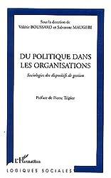 Du politique dans les organisations : Sociologies des dispositifs de gestion