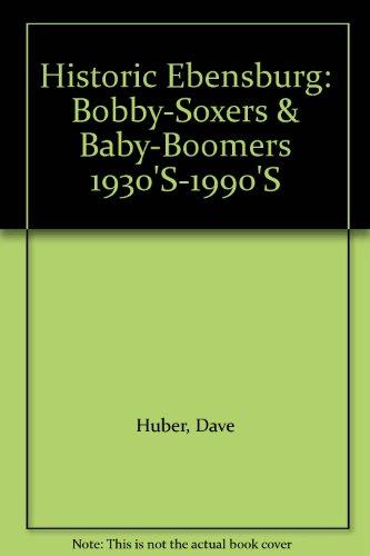 Historic Ebensburg: Bobby-Soxers & Baby-Boomers 1930'S-1990'S