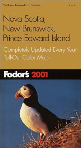 Fodor's Nova Scotia, New Brunswick, Prince Edward Island 2001: Completely Updated Every Year, Pull-Out Color Map (Travel Guide)