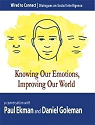Knowing Our Emotions, Improving Our World (Wired to Connect: Dialogues on Social Intelligence, 1)