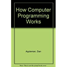 How Computer Programming Works by Daniel Appleman (1994-01-03)