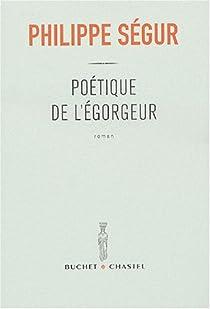 Poétique de l'égorgeur par Ségur